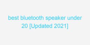 best bluetooth speaker under 20 [Updated 2021]