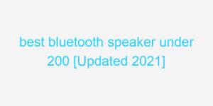best bluetooth speaker under 200 [Updated 2021]